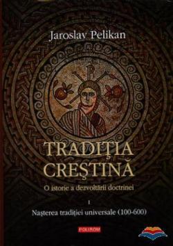 pelikan_jaroslav-traditia_crestinao_istorie_a_dezvoltarii_doctrinei_nasterea_traditiei_universale__vol_i_