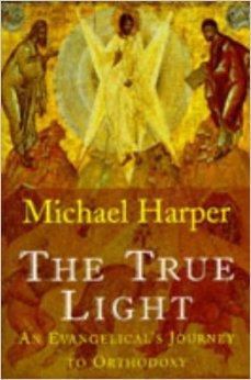 Michael Harper:  Lumina cea adevarată. Călătoria unui evanghelic spre ortodoxie